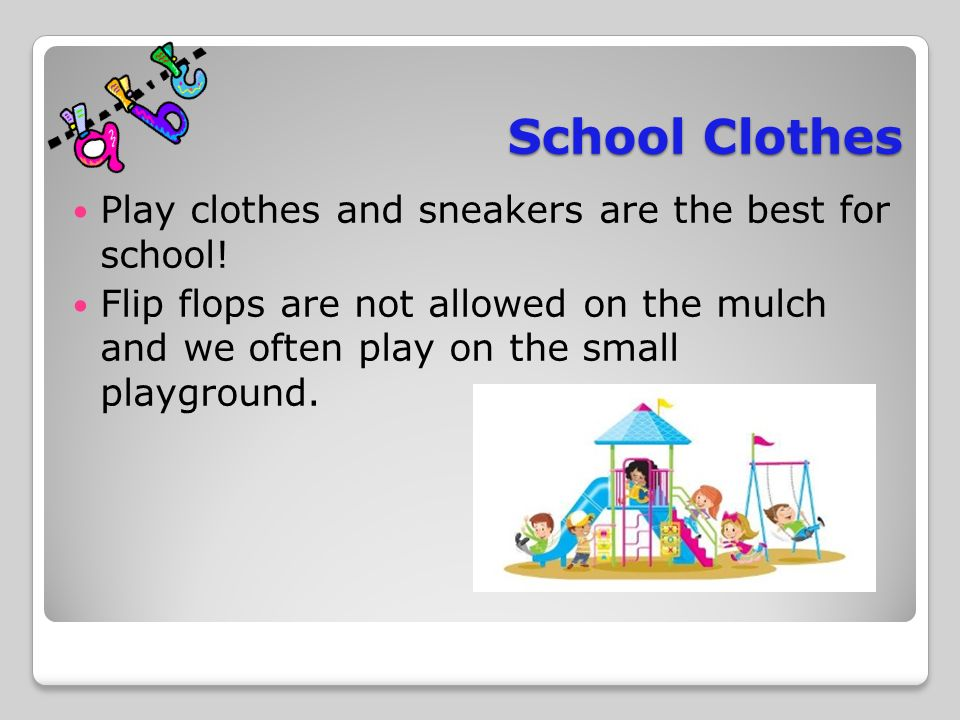School Clothes Play clothes and sneakers are the best for school.