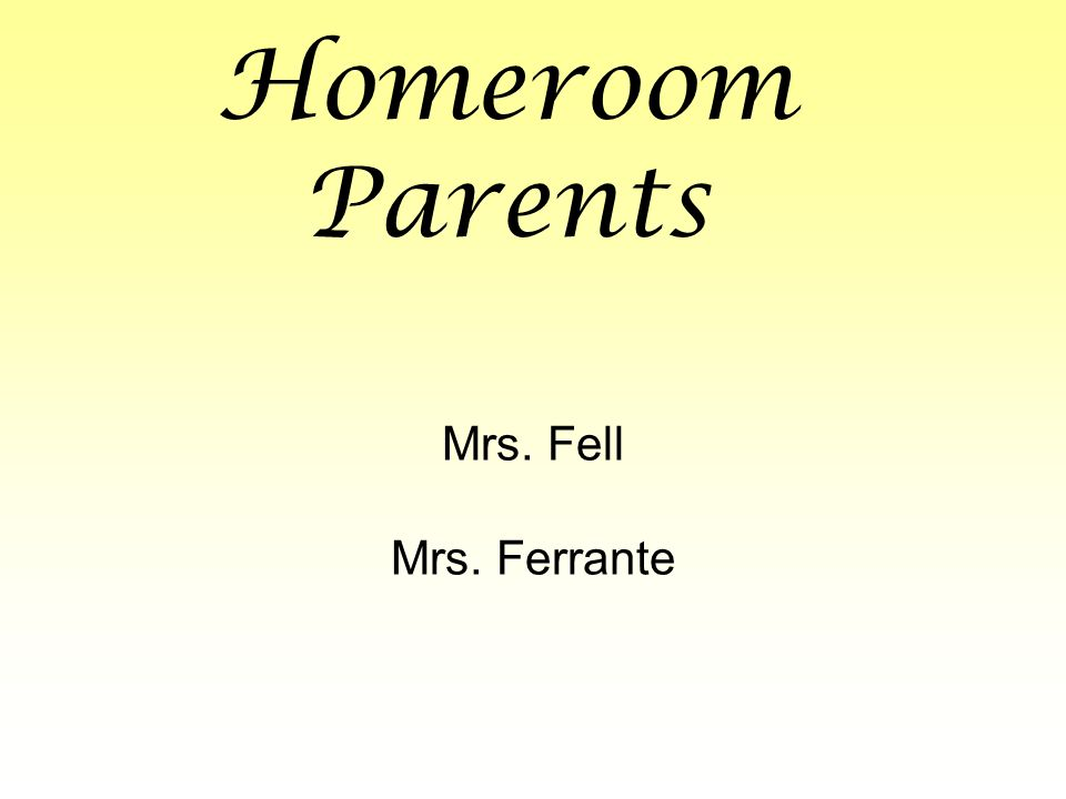 Homeroom Parents Mrs. Fell Mrs. Ferrante