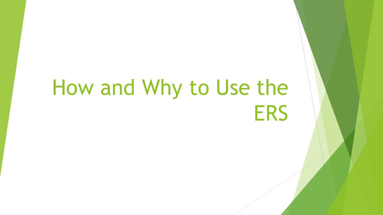 How and Why to Use the ERS