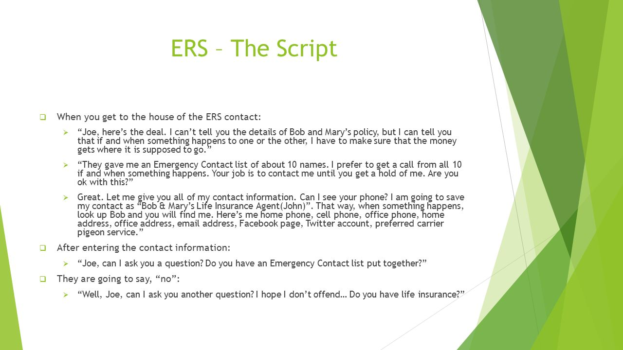 ERS – The Script  When you get to the house of the ERS contact:  Joe, here's the deal.