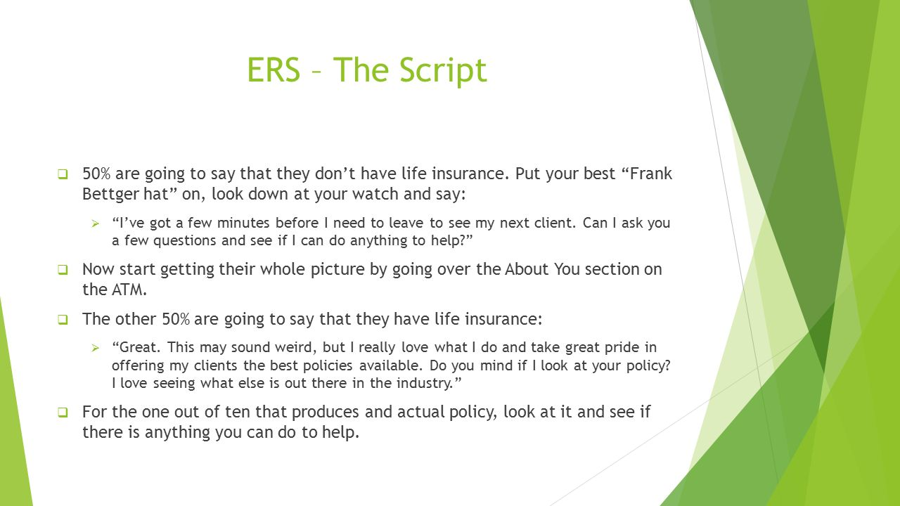 ERS – The Script  50% are going to say that they don't have life insurance.