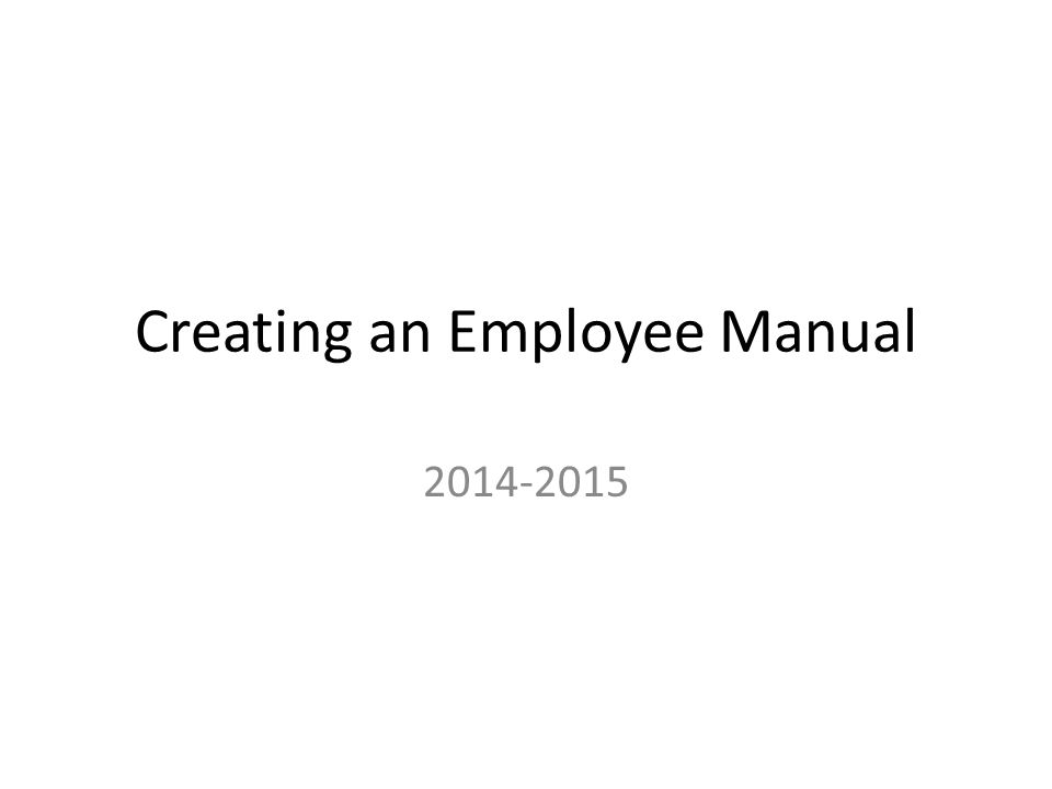 1 Creating An Employee Manual 2014 2015