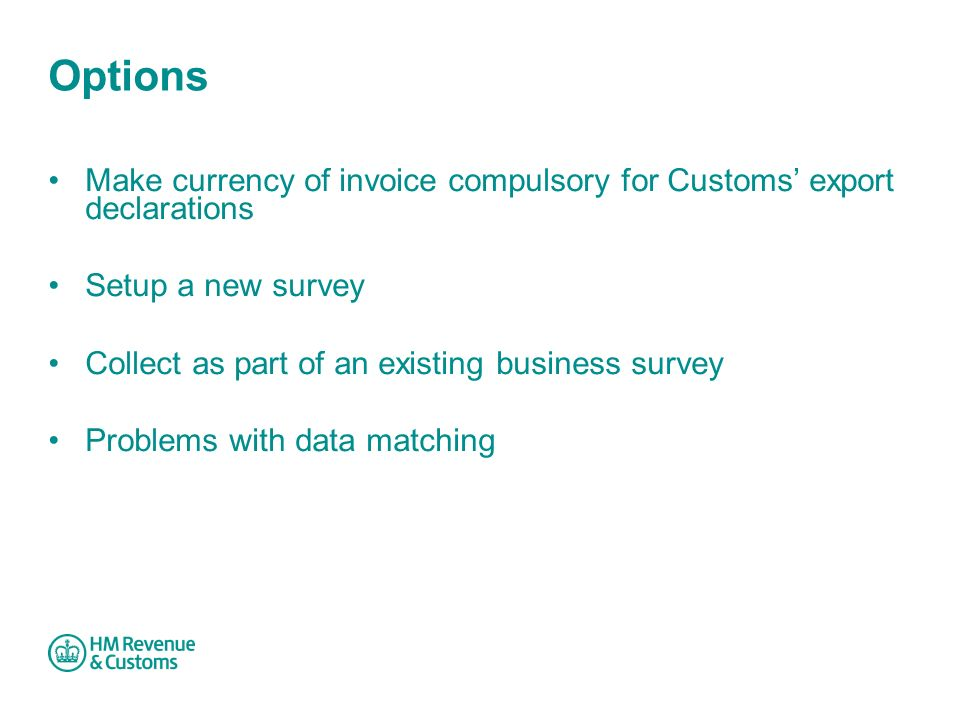 Options Make currency of invoice compulsory for Customs' export declarations Setup a new survey Collect as part of an existing business survey Problems with data matching