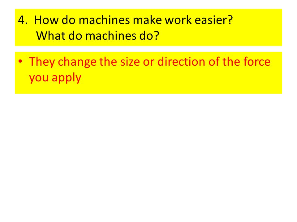 3. What is a machine Something that makes work easier
