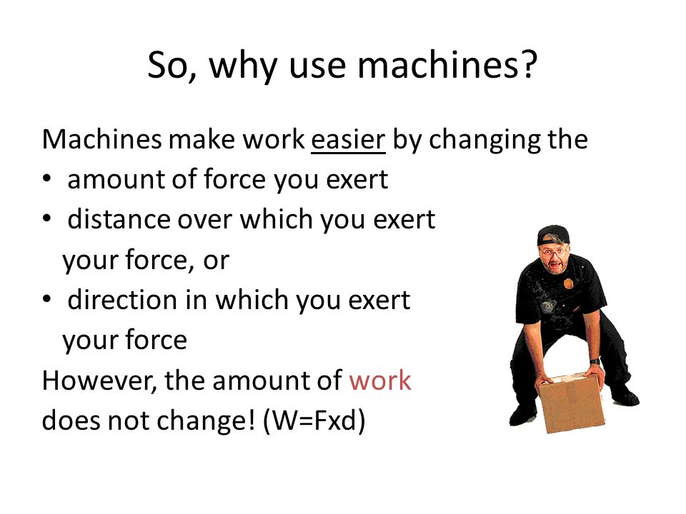 6. Machines DO NOT change the amount of work done.
