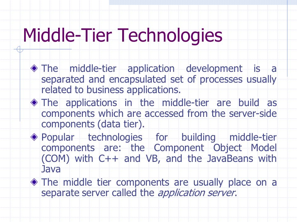 Middle-Tier Technologies The middle-tier application development is a separated and encapsulated set of processes usually related to business applications.