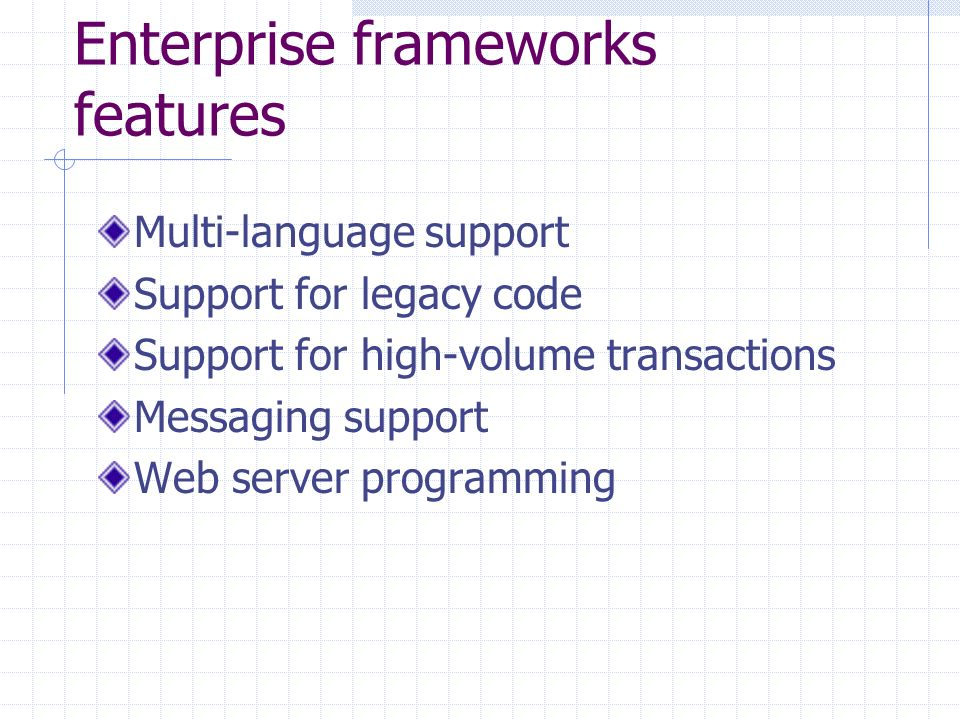 Enterprise frameworks features Multi-language support Support for legacy code Support for high-volume transactions Messaging support Web server programming