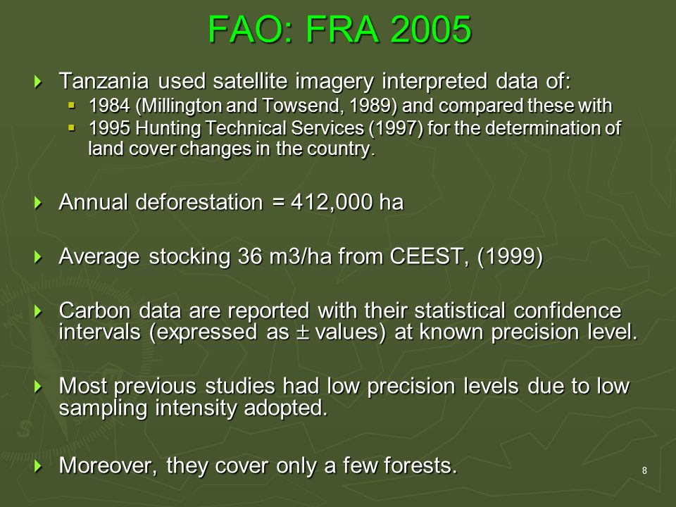 8 FAO: FRA 2005  Tanzania used satellite imagery interpreted data of:  1984 (Millington and Towsend, 1989) and compared these with  1995 Hunting Technical Services (1997) for the determination of land cover changes in the country.