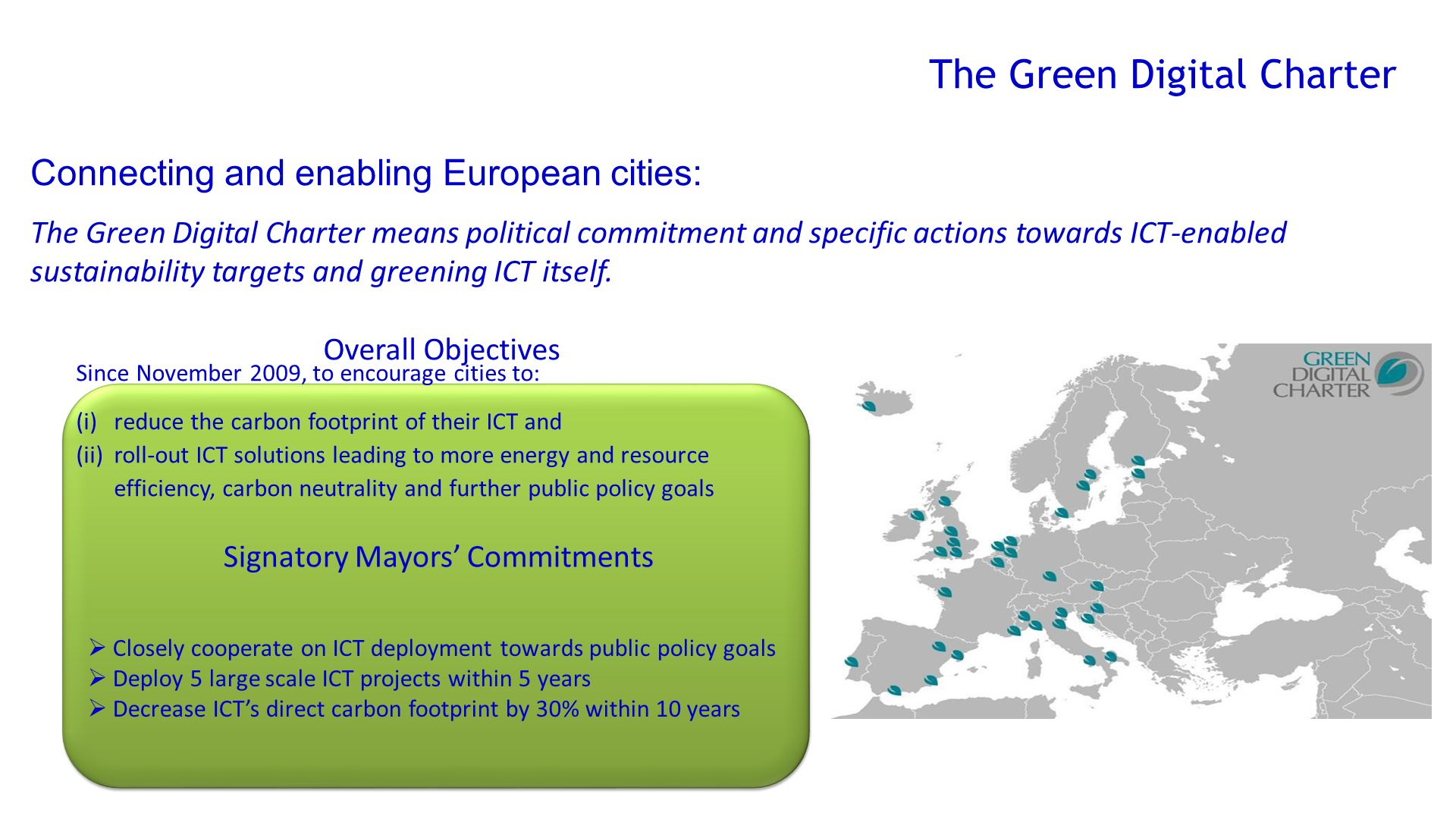 Connecting and enabling European cities: The Green Digital Charter means political commitment and specific actions towards ICT-enabled sustainability targets and greening ICT itself.