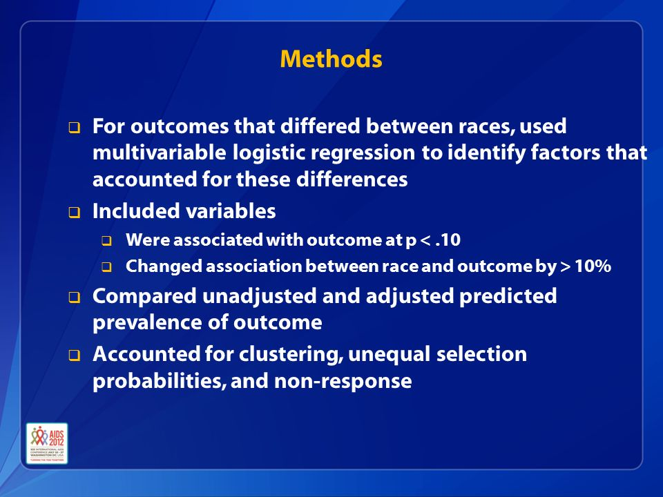 Methods  For outcomes that differed between races, used multivariable logistic regression to identify factors that accounted for these differences  Included variables  Were associated with outcome at p <.10  Changed association between race and outcome by > 10%  Compared unadjusted and adjusted predicted prevalence of outcome  Accounted for clustering, unequal selection probabilities, and non-response