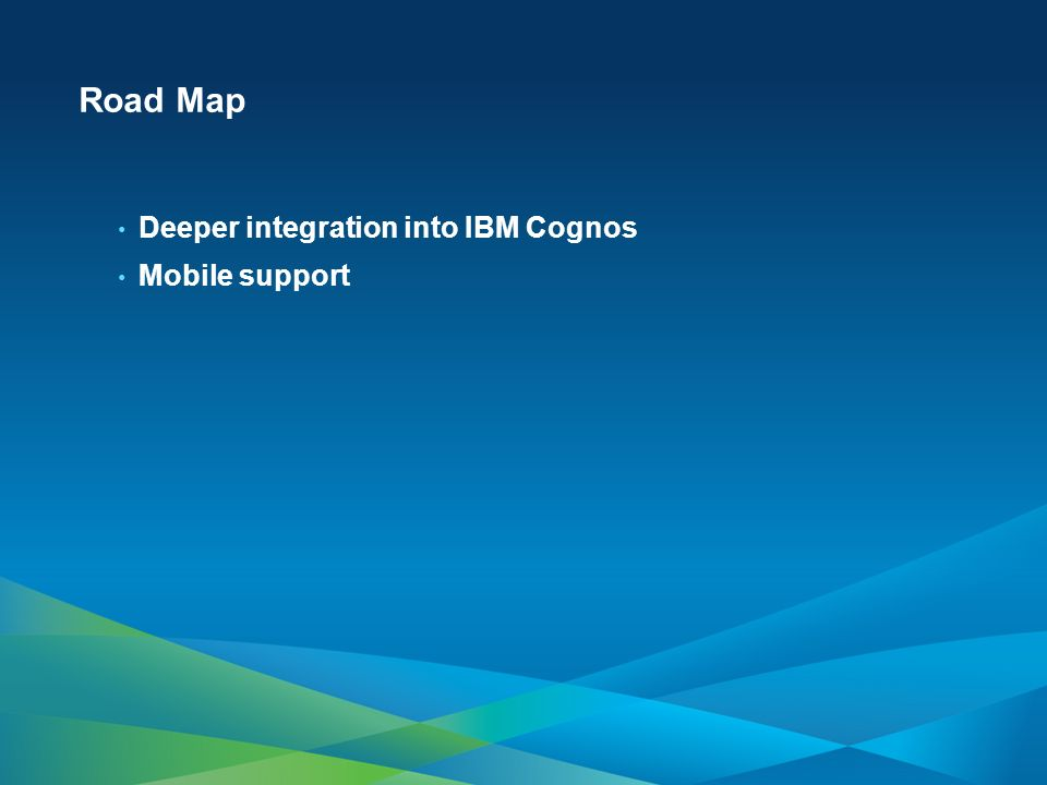 Road Map Deeper integration into IBM Cognos Mobile support