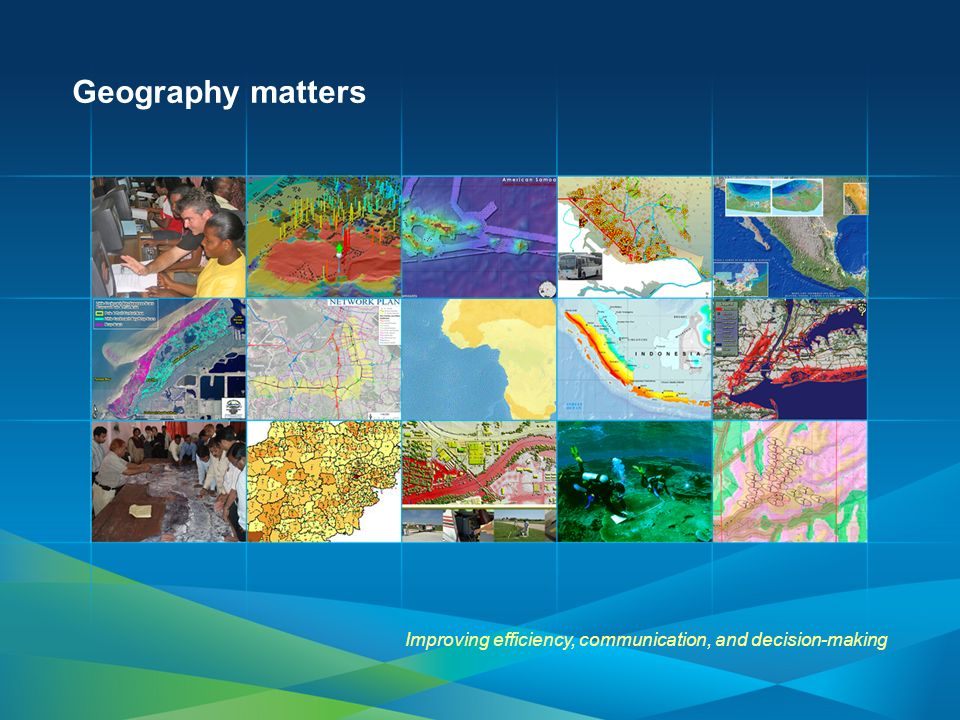 Geography matters Improving efficiency, communication, and decision-making