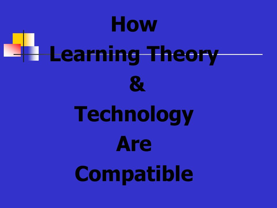 How Learning Theory & Technology Are Compatible