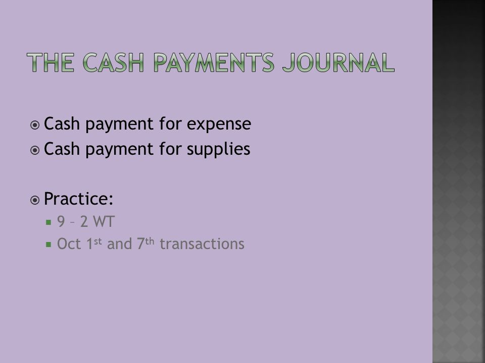  Cash payment for expense  Cash payment for supplies  Practice:  9 – 2 WT  Oct 1 st and 7 th transactions