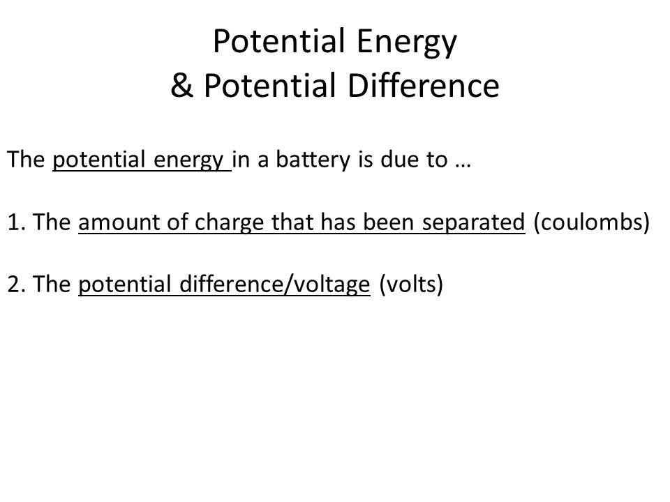 Potential Energy & Potential Difference The potential energy in a battery is due to … 1.