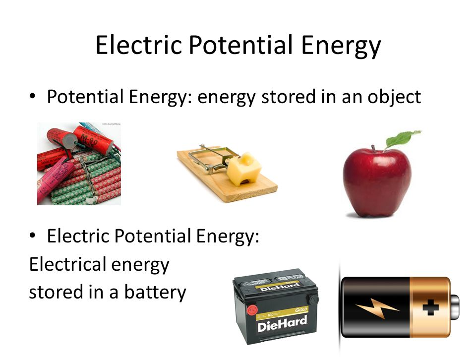 Electric Potential Energy Potential Energy: energy stored in an object Electric Potential Energy: Electrical energy stored in a battery
