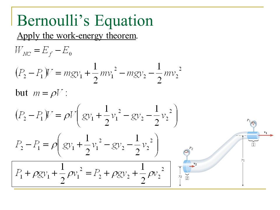 Bernoulli's Equation Apply the work-energy theorem.
