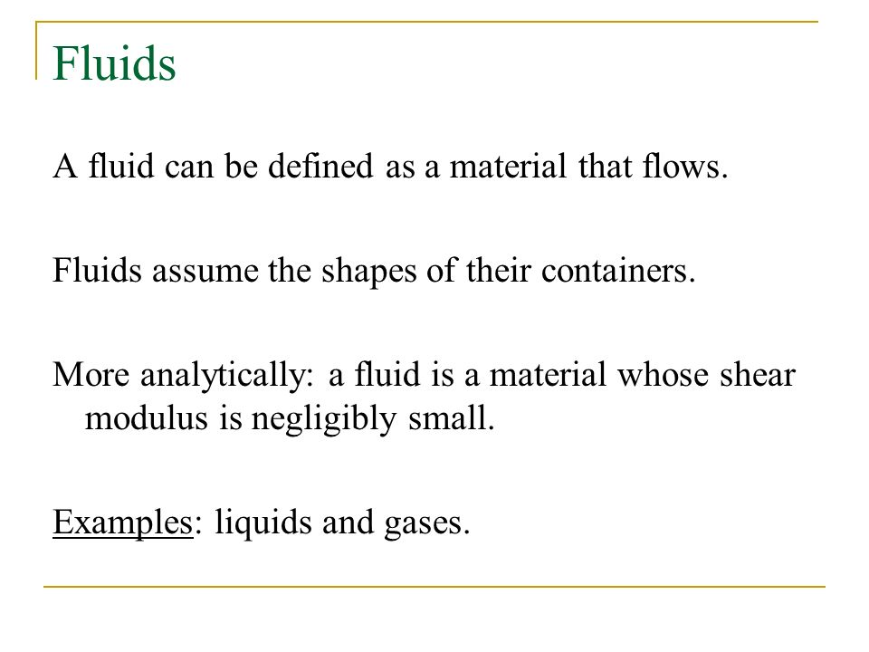 Fluids A fluid can be defined as a material that flows.