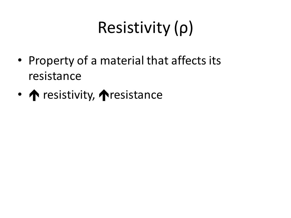 Resistivity (ρ) Property of a material that affects its resistance  resistivity,  resistance