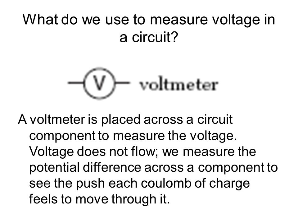 What do we use to measure voltage in a circuit.