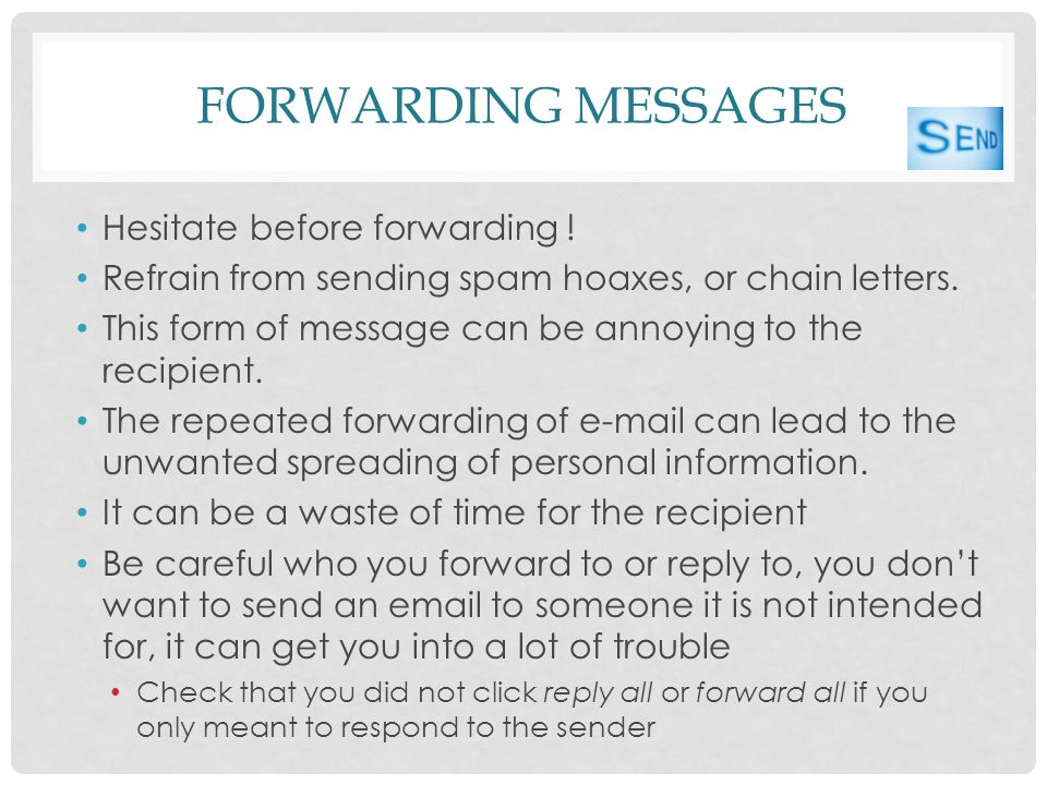 FORWARDING MESSAGES Hesitate before forwarding .