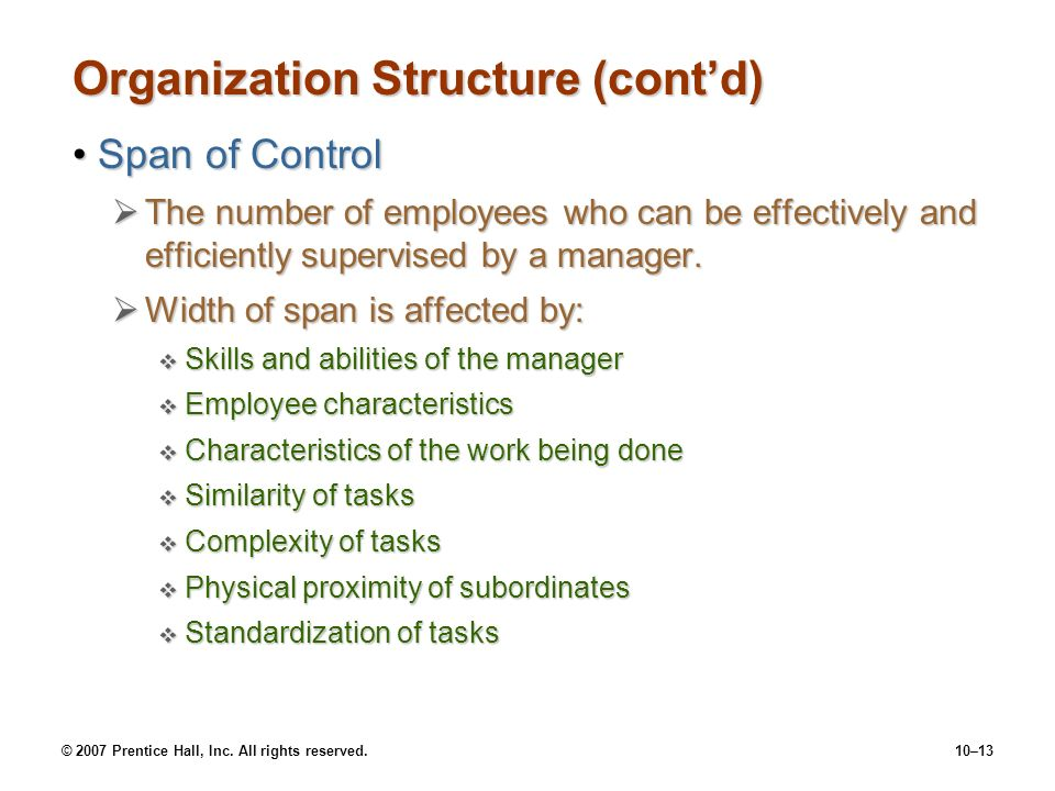 © 2007 Prentice Hall, Inc. All rights reserved.10–13 Organization Structure (cont'd) Span of ControlSpan of Control  The number of employees who can