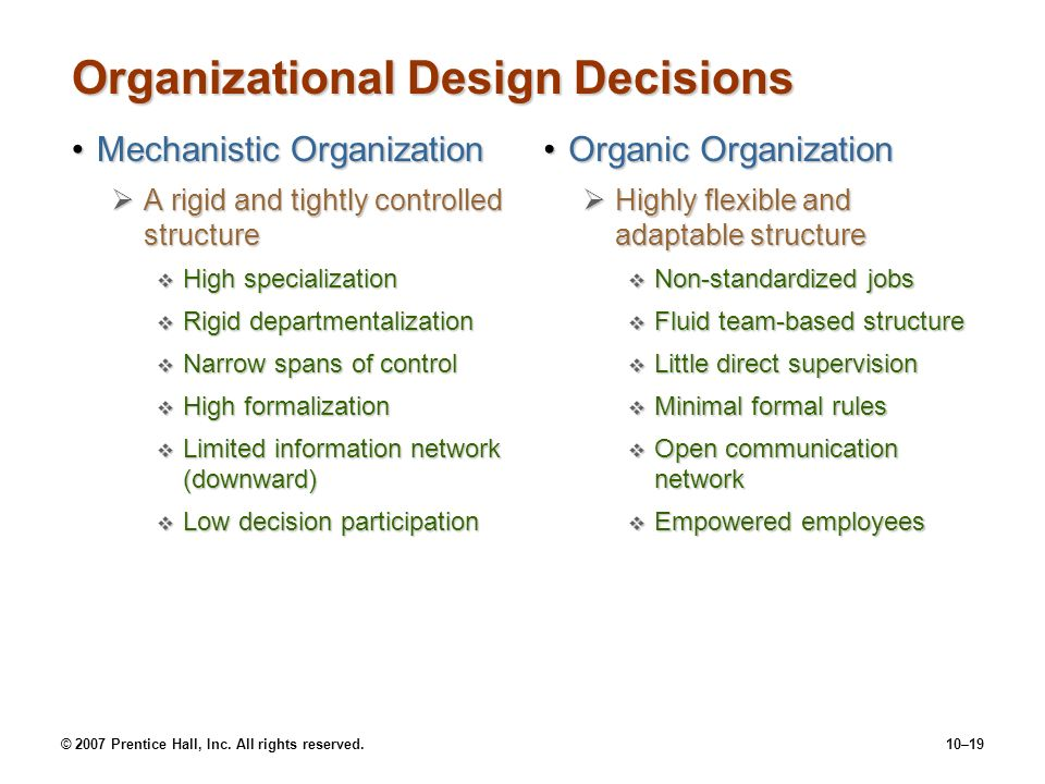 © 2007 Prentice Hall, Inc. All rights reserved.10–19 Organizational Design Decisions Mechanistic OrganizationMechanistic Organization  A rigid and ti