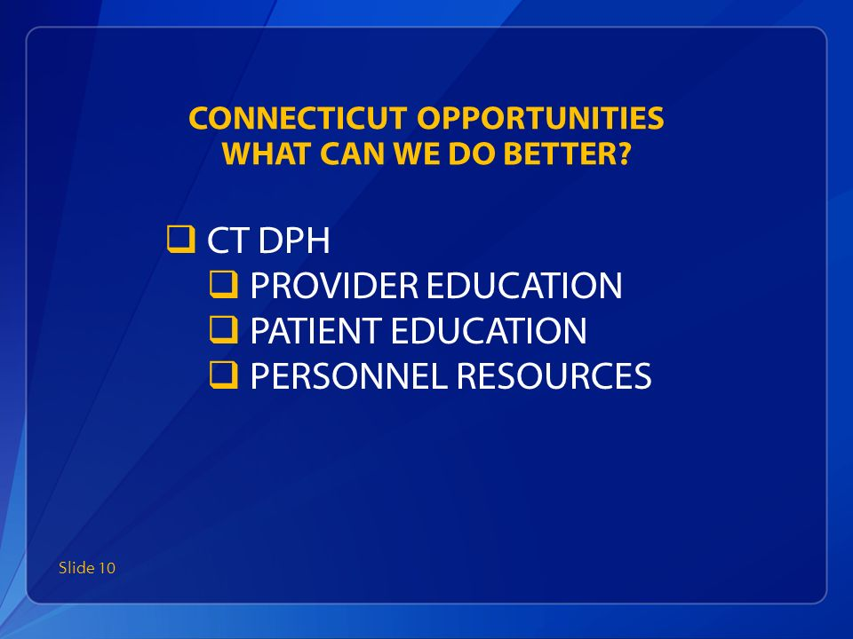 CONNECTICUT OPPORTUNITIES WHAT CAN WE DO BETTER.