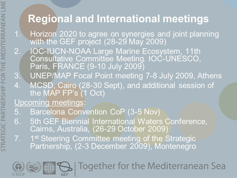 Regional and International meetings 1.Horizon 2020 to agree on synergies and joint planning with the GEF project (28-29 May 2009) 2.IOC-IUCN-NOAA Large Marine Ecosystem, 11th Consultative Committee Meeting.