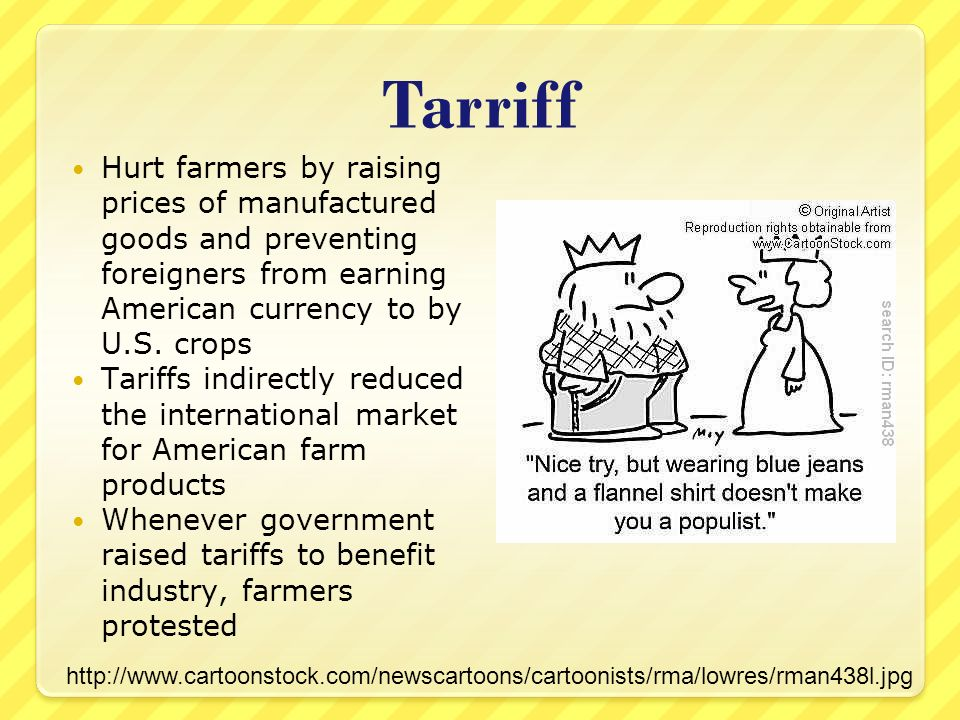 Tarriff Hurt farmers by raising prices of manufactured goods and preventing foreigners from earning American currency to by U.S.
