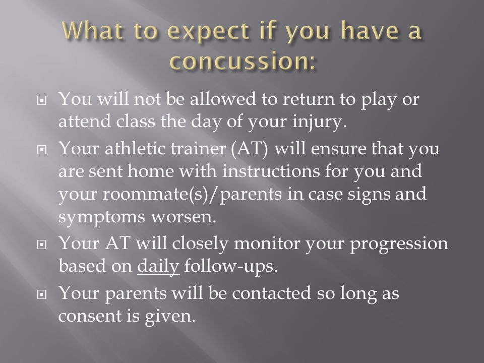  You will not be allowed to return to play or attend class the day of your injury.