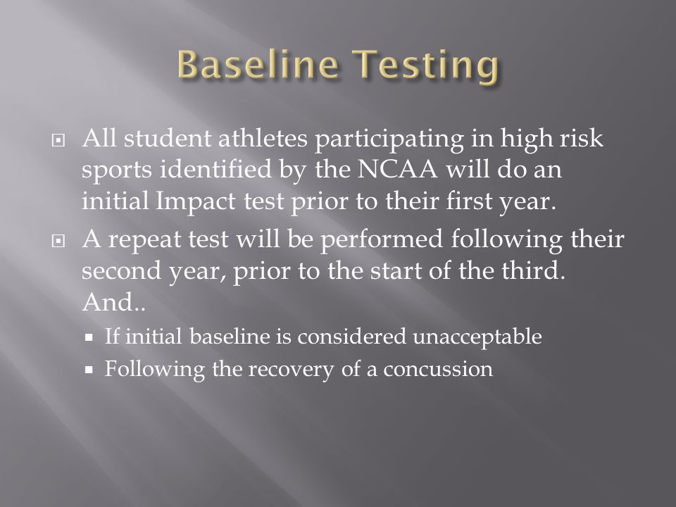  All student athletes participating in high risk sports identified by the NCAA will do an initial Impact test prior to their first year.