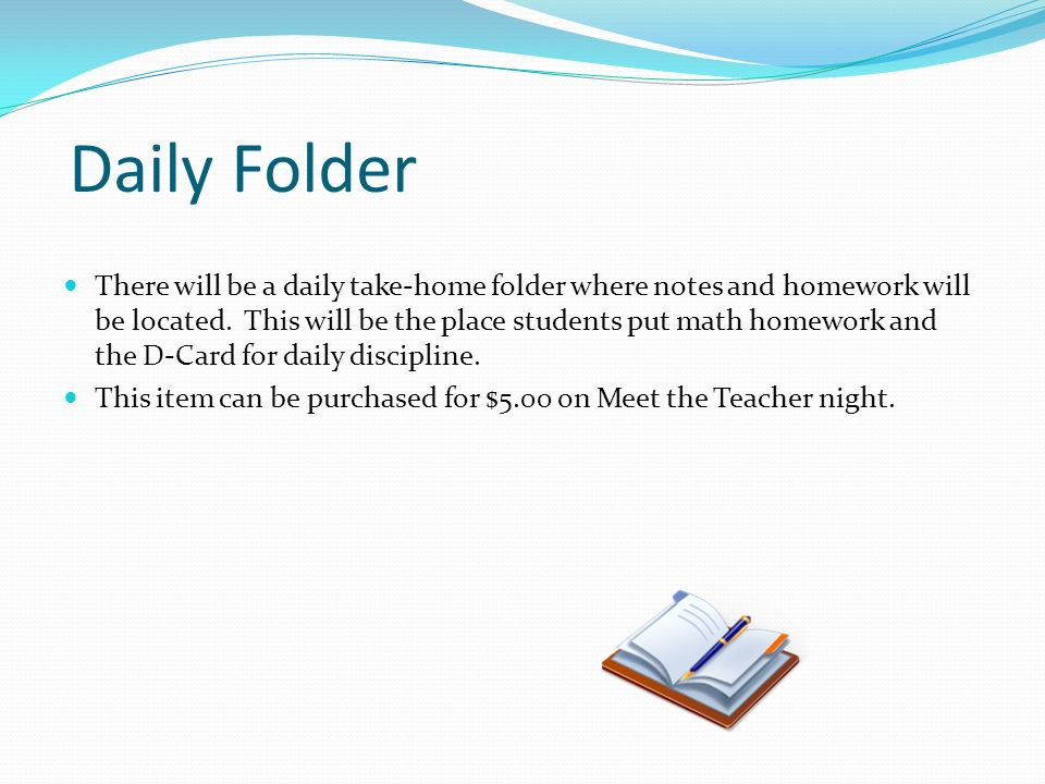Daily Folder There will be a daily take-home folder where notes and homework will be located.