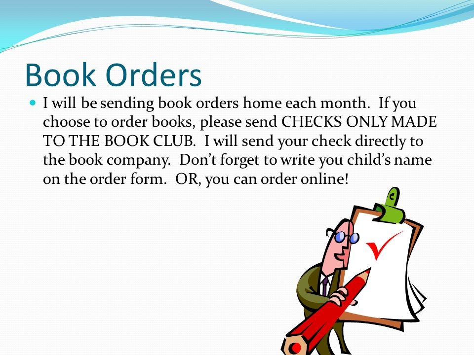 Book Orders I will be sending book orders home each month.
