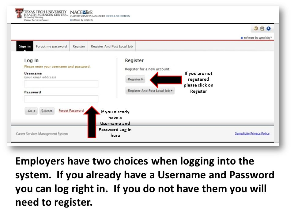 If you are not registered please click on Register If you already have a Username and Password Log In here Employers have two choices when logging into the system.