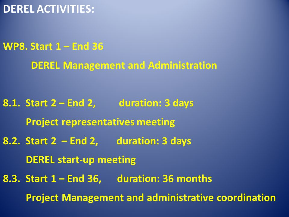 DEREL ACTIVITIES: WP8. Start 1 – End 36 DEREL Management and Administration 8.1.