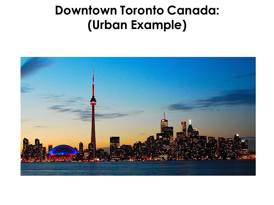 Downtown Toronto Canada: (Urban Example)