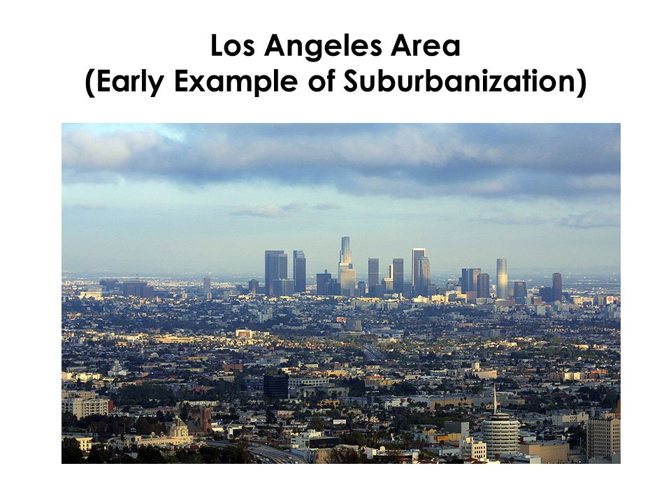 Los Angeles Area (Early Example of Suburbanization)