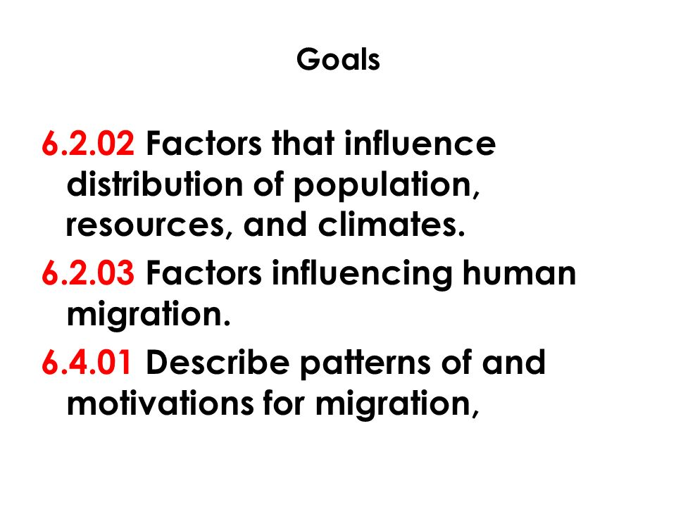 Goals Factors that influence distribution of population, resources, and climates.