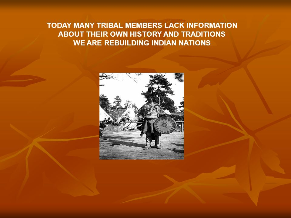 12 TODAY MANY TRIBAL MEMBERS LACK INFORMATION ABOUT THEIR OWN HISTORY ...