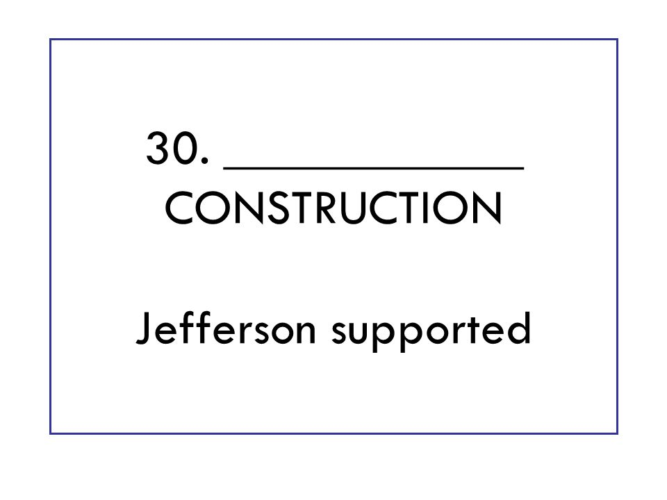 30. ____________ CONSTRUCTION Jefferson supported