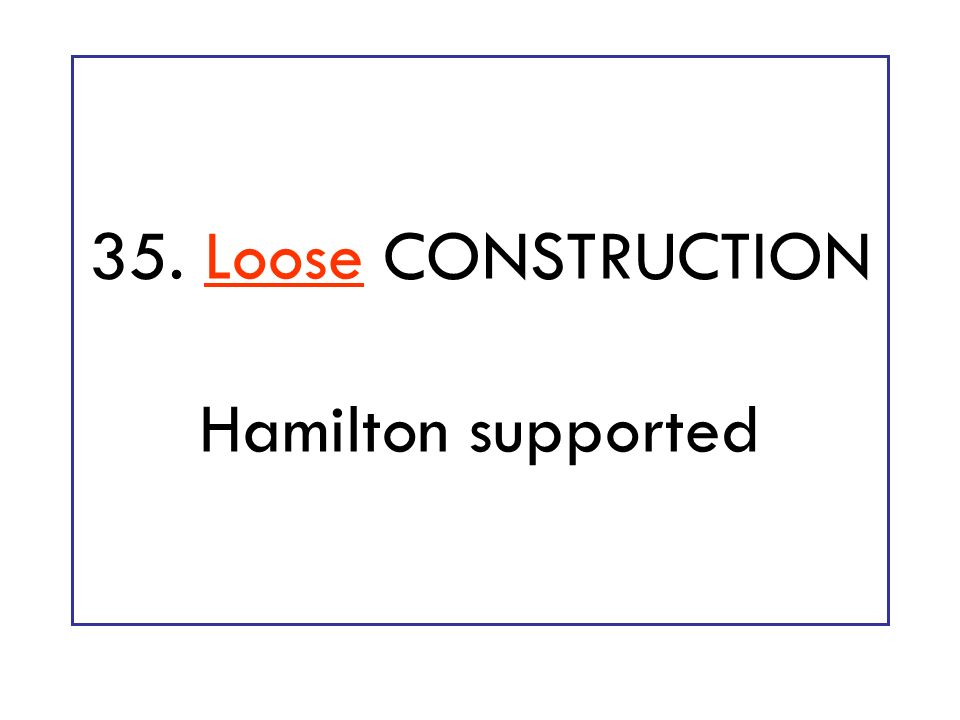 35. Loose CONSTRUCTION Hamilton supported