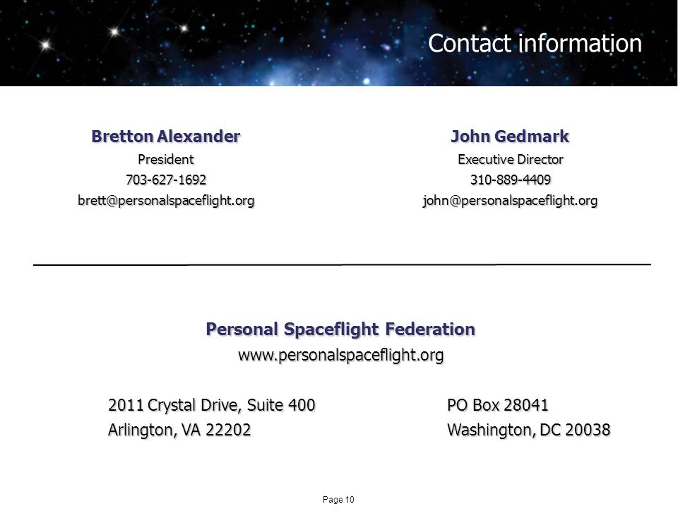 Page 10 Contact information Bretton Alexander John Gedmark Executive Director Personal Spaceflight Federation Crystal Drive, Suite 400PO Box Arlington, VA 22202Washington, DC 20038