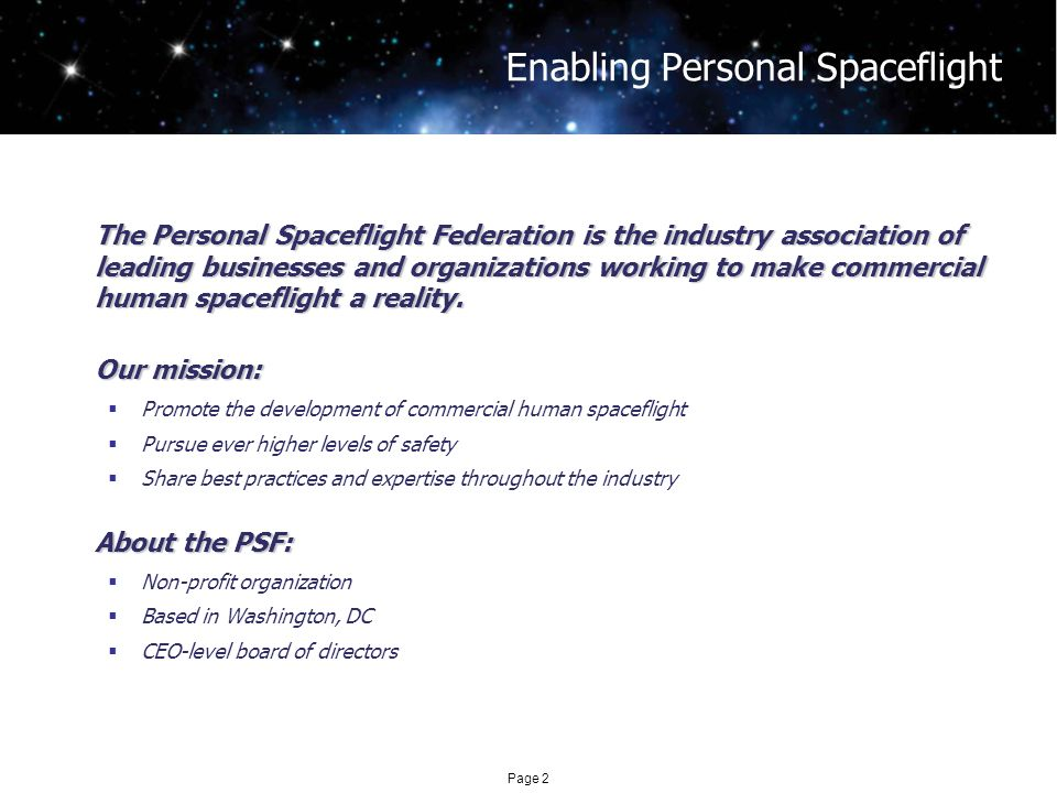 Page 2 Enabling Personal Spaceflight The Personal Spaceflight Federation is the industry association of leading businesses and organizations working to make commercial human spaceflight a reality.