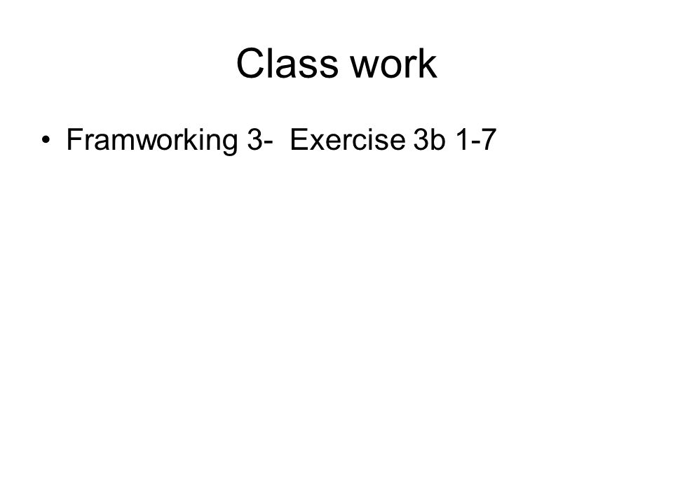 Class work Framworking 3- Exercise 3b 1-7