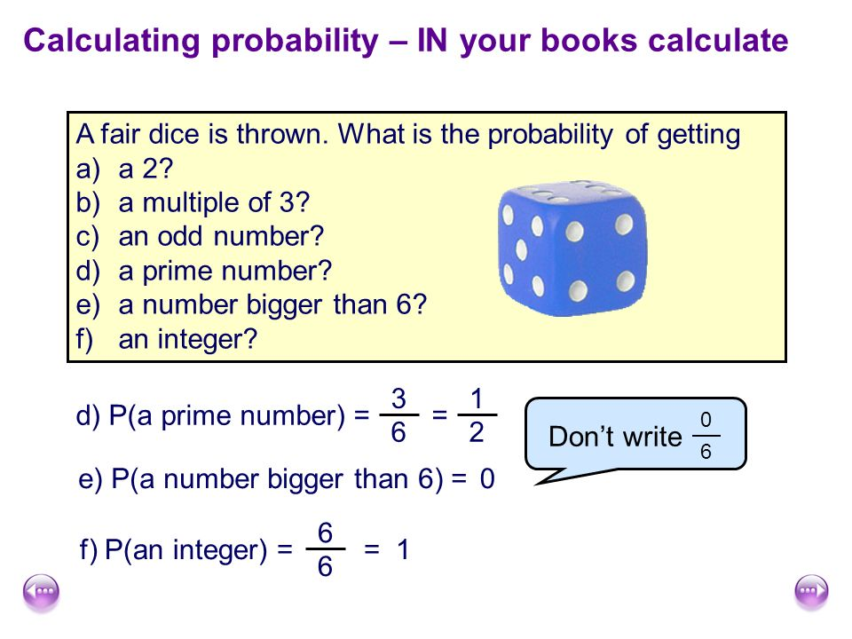 Calculating probability – IN your books calculate A fair dice is thrown.