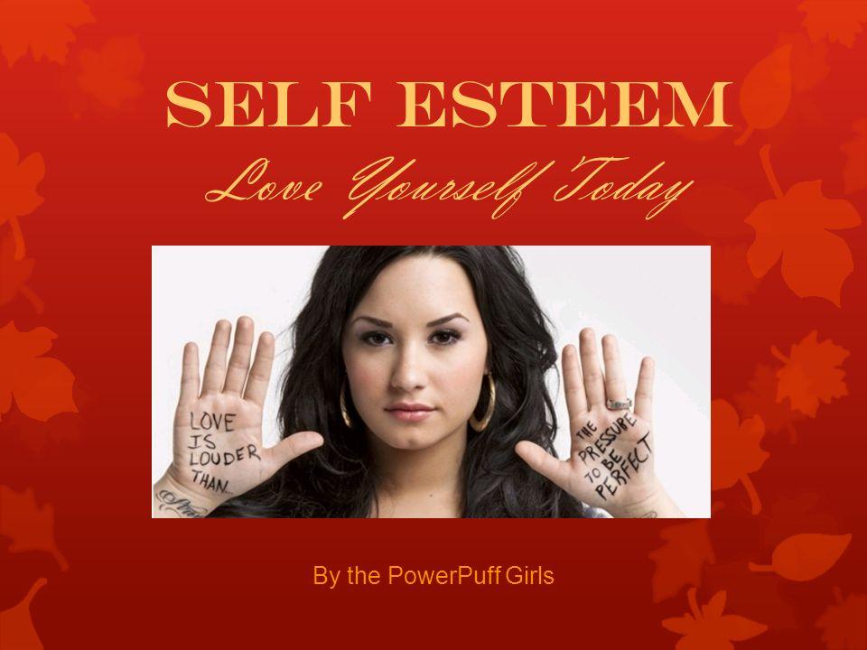 By the PowerPuff Girls Self Esteem Love Yourself Today