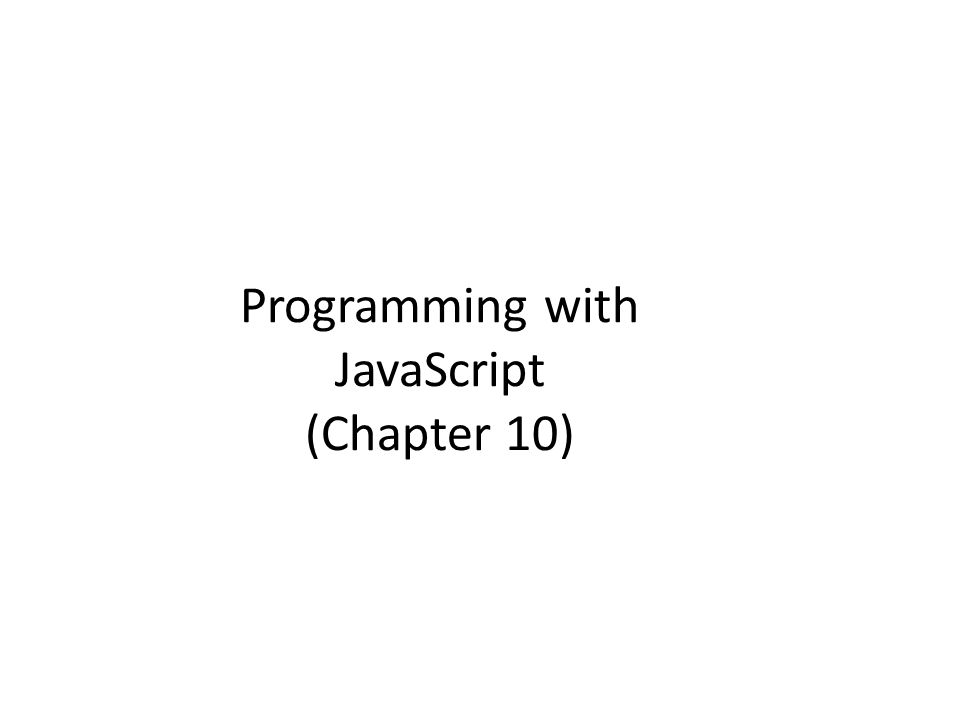 Programming with JavaScript (Chapter 10)