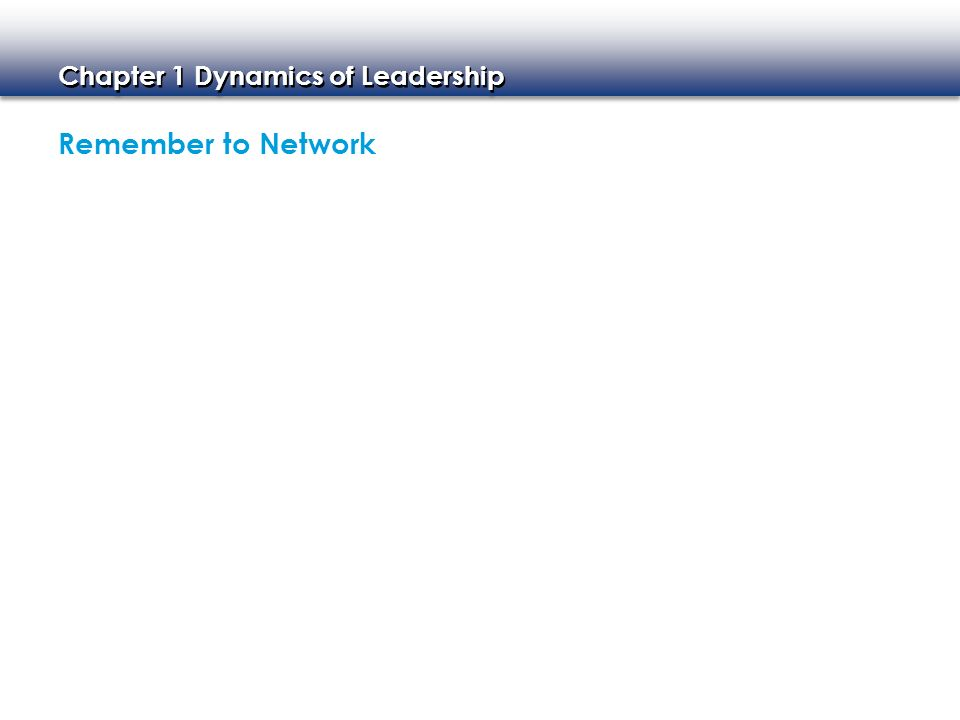 Chapter 1 Dynamics of Leadership Remember to Network