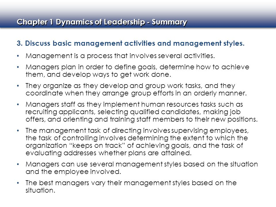 Chapter 1 Dynamics of Leadership - Summary 3. Discuss basic management activities and management styles. Management is a process that involves several
